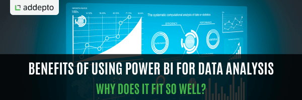 Benefits of Using Power BI for Data Analysis. Why Does It Fit So Well?