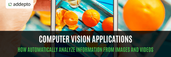 Computer Vision Applications: How Automatically Analyze Information From Images and Videos