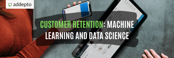 Customer Retention: Machine Learning and Data Science