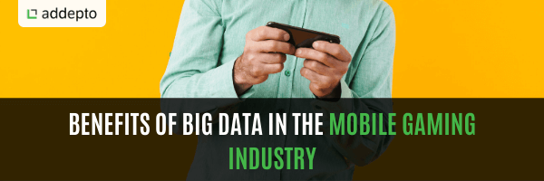 Benefits of Big Data in the Mobile Gaming Industry