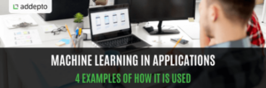 Machine Learning In Applications - 4 Examples Of How It Is Used