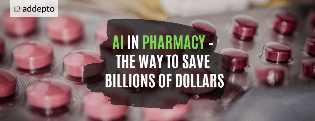 AI in Pharmacy – The Way to Save Billions of Dollars