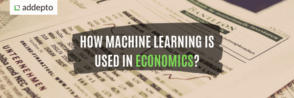 Machine learning in Economics – How is it Used?