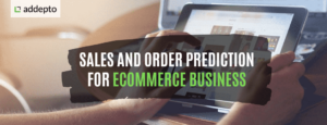 Sales and Order Prediction for Ecommerce