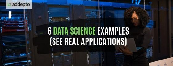 Data Science Examples (See 6 Real Applications)