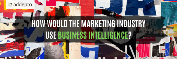 Business Intelligence in Marketing – Benefits for the Industry