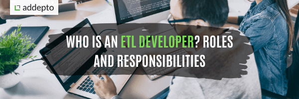 Who is an ETL Developer? Roles and Responsibilities