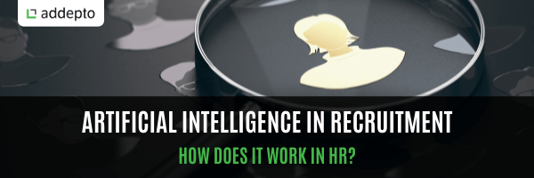 Artificial intelligence in recruitment – how does it work in HR? (update: September 2021)