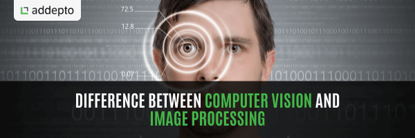 Difference Between Computer Vision and Image Processing (update: July 2021)