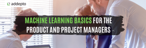 Machine Learning Basics for the Product and Project Managers