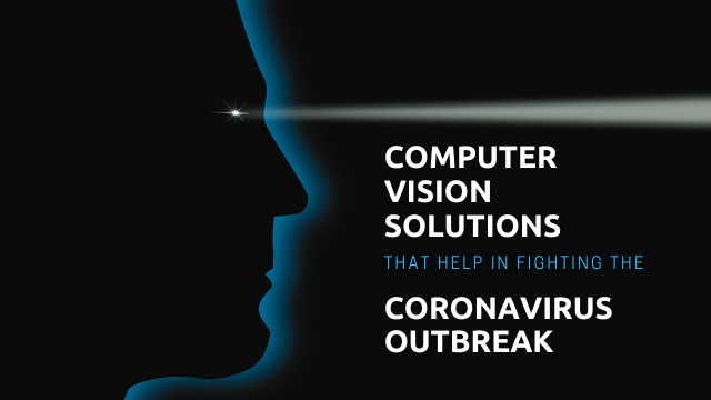 Computer Vision Solutions That Help In Fighting The Coronavirus Outbreak