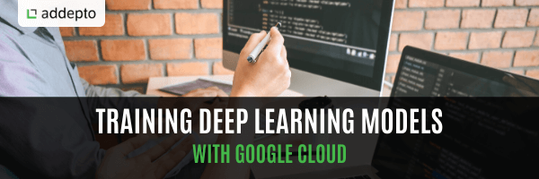 Training Deep Learning Models With Google Cloud