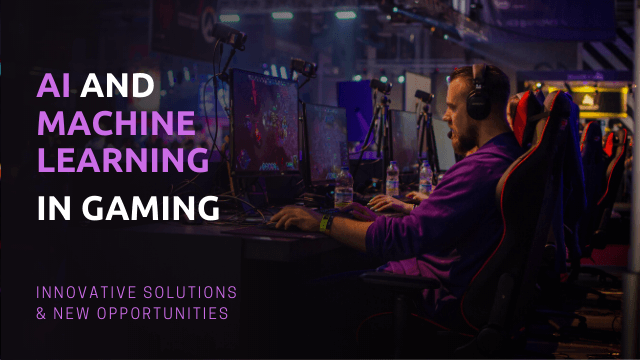 AI and Machine Learning in Gaming – Innovative Solutions & New Opportunities