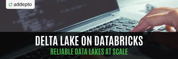 Delta Lake on Databricks – Reliable Data Lakes at Scale