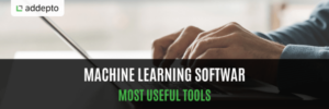Machine Learning Software most useful tools