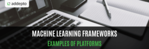 Machine learning frameworks