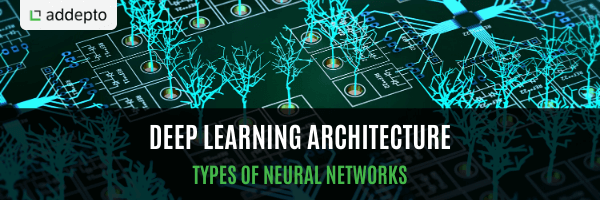 Deep learning architecture, types of neural networks