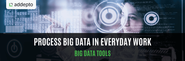 Process Big Data in Everyday Work