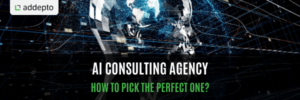 AI Consulting Agency - How To Pick The Perfect One?