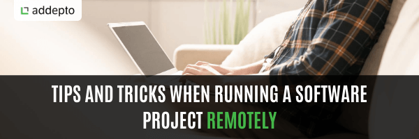 Remote Software Development Project – How To Run It Effectively?