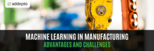 Machine learning in manufacturing: advantages and challenges