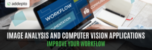 Image Analysis And Computer Vision - Improve Your Workflow