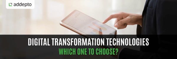 Digital Transformation Technologies. Which One To Choose?