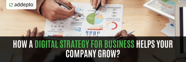 How A Digital Strategy For Business Helps Your Company Grow