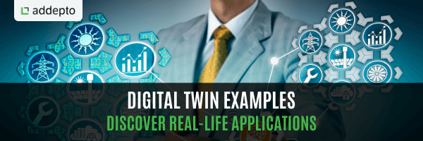 Digital Twin Examples - Discover Real-life Applications