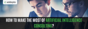 How To Make The Most of Artificial Intelligence Consulting?
