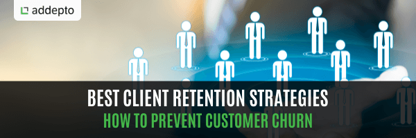 Best Client Retention Strategies - How To Prevent Customer Churn