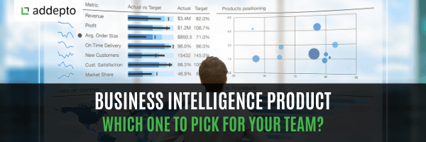 Business Intelligence Product: Which one to pick for your team?