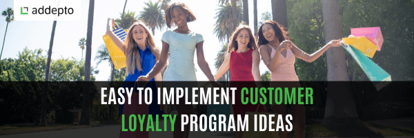Easy to implement customer loyalty program ideas