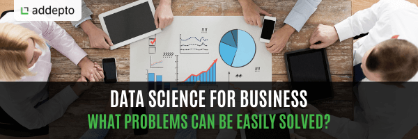 Data science for business – what problems can be easily solved?