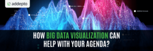 How big data visualization can help with your agenda?