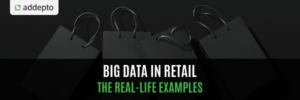 Big Data In Retail: The Real-life Examples