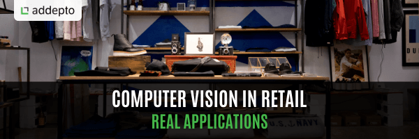 Computer Vision In Retail: Real Applications
