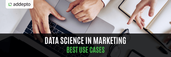 Data Science in Marketing: Best Use Cases