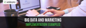 Big Data and Marketing: Implementation Examples