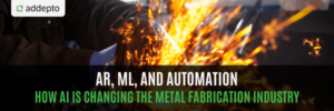 AR, ML, and automation: How AI is changing the metal fabrication industry