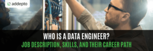 Who is a Data Engineer? Job Description, Skills, and their Career Path