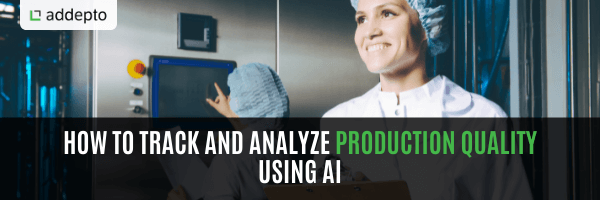 How to track and analyze Production Quality using AI