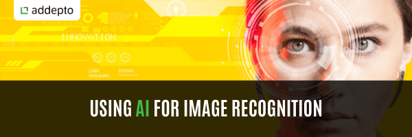 Using Artificial Intelligence (AI) for Image Recognition (update: May 2021)