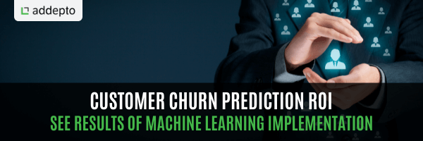 Calculate Customer Churn Prediction ROI. See Results of Machine Learning Implementation (update: June 2021)