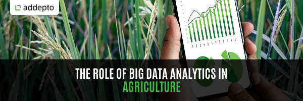 The role of big data analytics in agriculture