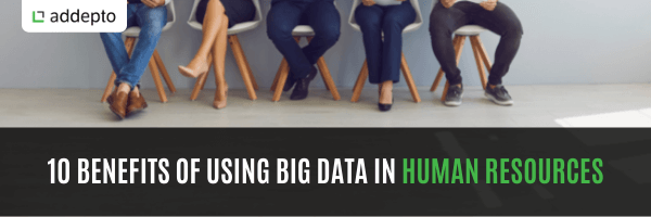10 benefits of using big data in human resources