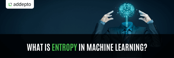 What is entropy in machine learning?