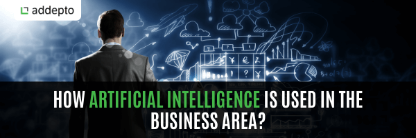 How Artificial Intelligence is Used in the Business Area?