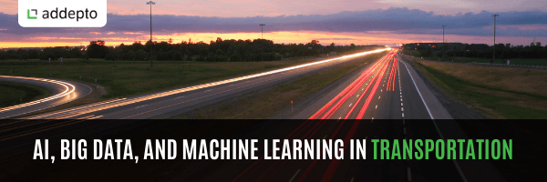 AI, big data, and machine learning in transportation
